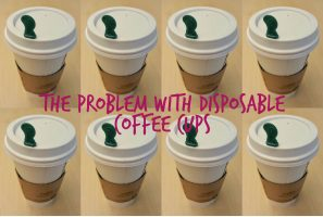 Why disposable coffee cups are a problem